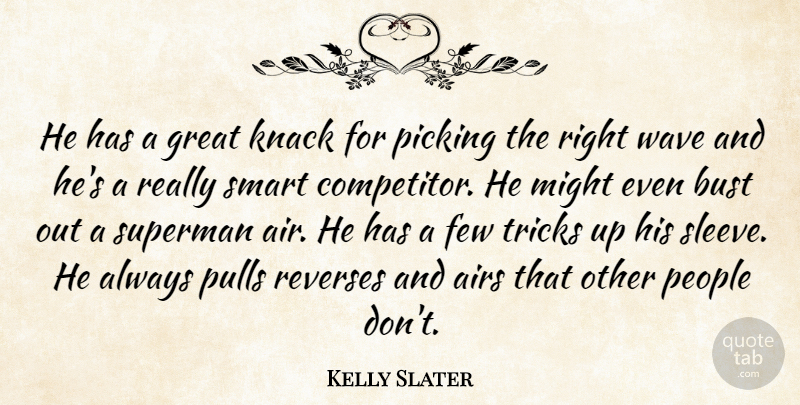 Kelly Slater Quote About Airs, Bust, Few, Great, Knack: He Has A Great Knack...