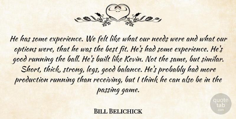 Bill Belichick Quote About Best, Built, Felt, Good, Needs: He Has Some Experience We...