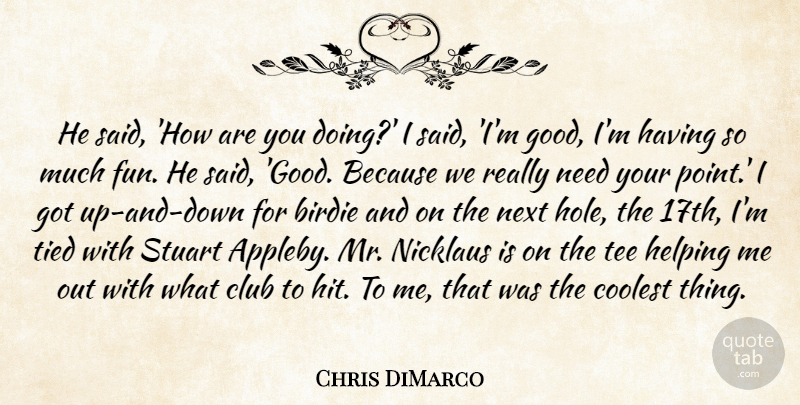 Chris DiMarco Quote About Birdie, Club, Coolest, Helping, Next: He Said How Are You...