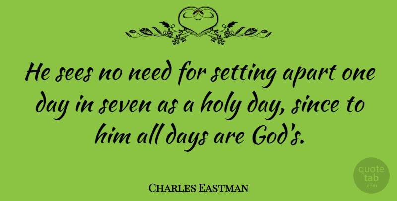 Charles Eastman Quote About Apart, Sees, Setting, Seven, Since: He Sees No Need For...