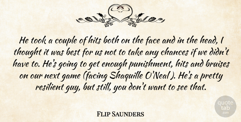 Flip Saunders Quote About Best, Both, Chances, Couple, Face: He Took A Couple Of...