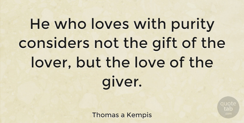 Thomas a Kempis Quote About Love, Gratitude, Buddhist: He Who Loves With Purity...