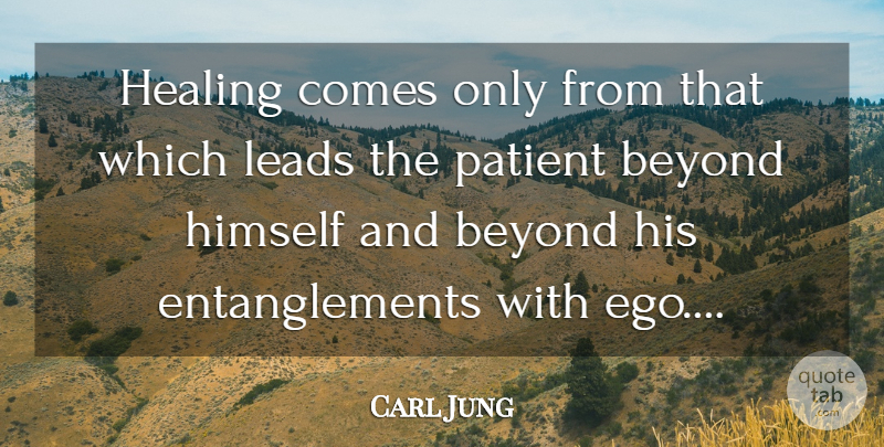 Carl Jung Quote About Health, Healing, Ego: Healing Comes Only From That...