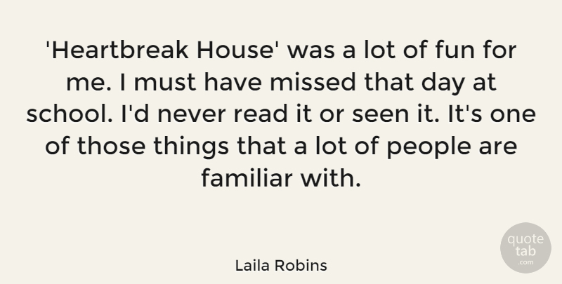 Laila Robins Quote About Familiar, Missed, People, Seen: Heartbreak House Was A Lot...