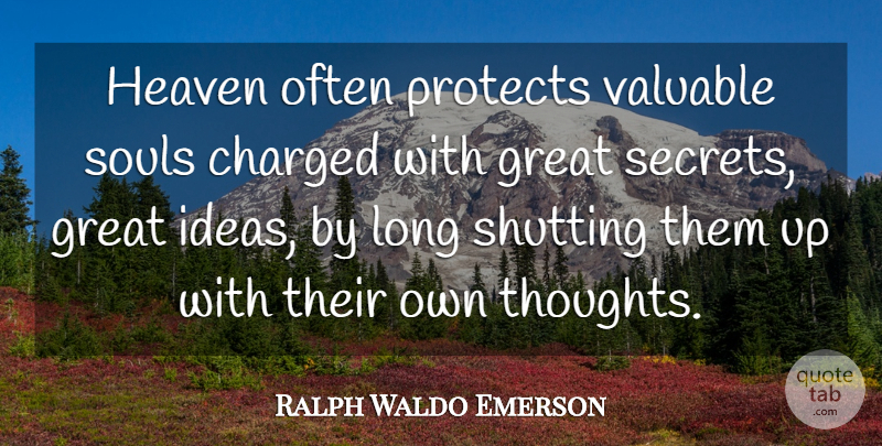 Ralph Waldo Emerson Quote About Ideas, Long, Heaven: Heaven Often Protects Valuable Souls...
