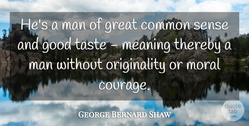 George Bernard Shaw Quote About Common, Good, Great, Irish Dramatist, Man: Hes A Man Of Great...