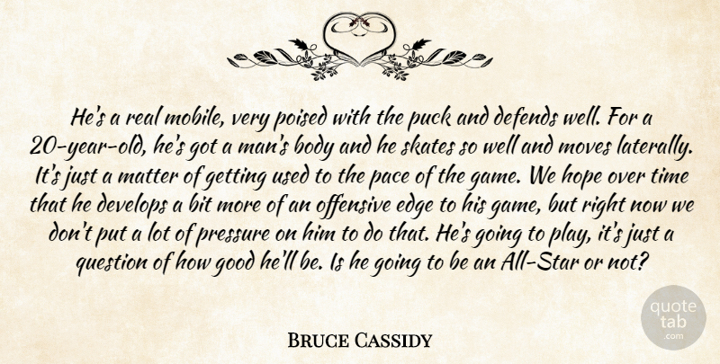 Bruce Cassidy Quote About Bit, Body, Defends, Develops, Edge: Hes A Real Mobile Very...