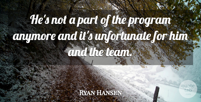 Ryan Hansen Quote About Anymore, Program: Hes Not A Part Of...