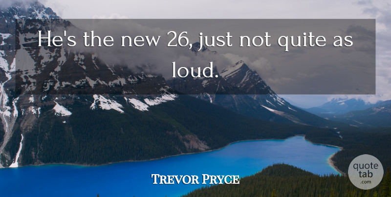 Trevor Pryce Quote About Quite: Hes The New 26 Just...
