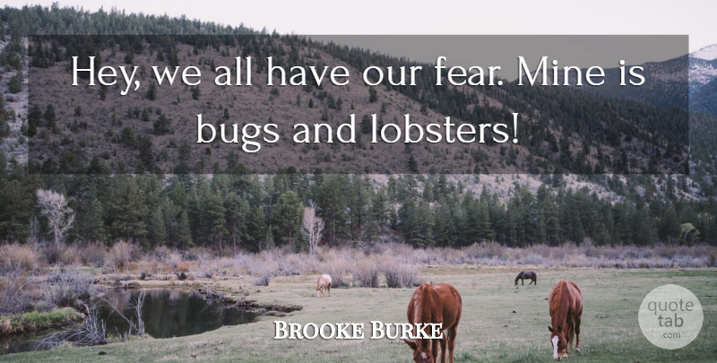 Brooke Burke Quote About Hey, Bugs, Lobster: Hey We All Have Our...