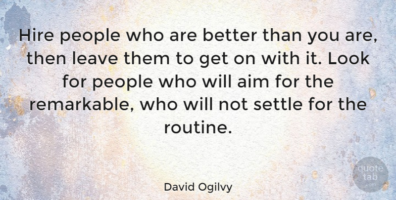 David Ogilvy Quote About Business, Top Management, Service Culture: Hire People Who Are Better...