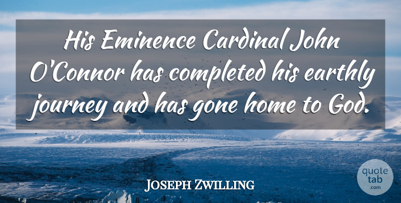 Joseph Zwilling Quote About Cardinal, Completed, Earthly, Gone, Home: His Eminence Cardinal John Oconnor...