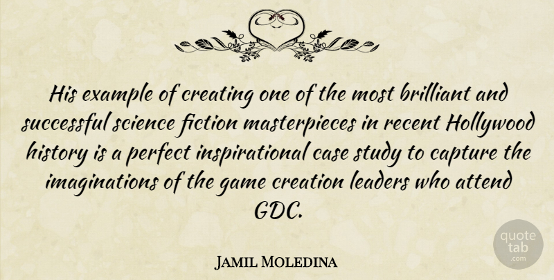 Jamil Moledina Quote About Attend, Brilliant, Capture, Case, Creating: His Example Of Creating One...