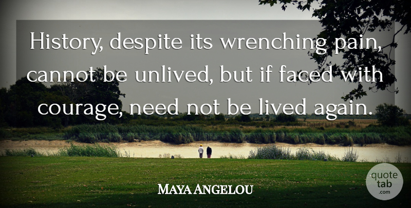 Maya Angelou Quote About Inspirational, Life, Encouragement: History Despite Its Wrenching Pain...