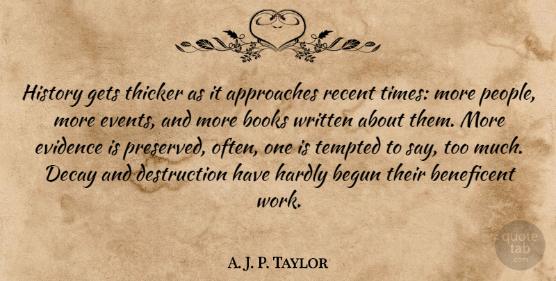 A. J. P. Taylor Quote About Book, People, Events: History Gets Thicker As It...