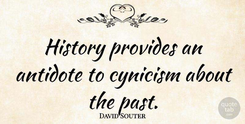David Souter Quote About Antidote, History, Provides: History Provides An Antidote To...