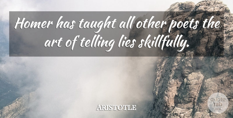 Aristotle Quote About Art, Greek Philosopher, Lies, Taught, Telling: Homer Has Taught All Other...