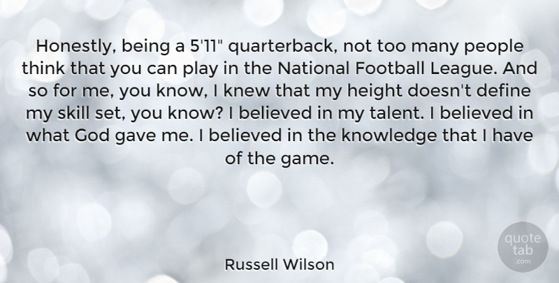 Russell Wilson Quote About Believed, Define, Gave, God, Height: Honestly Being A 511 Quarterback...