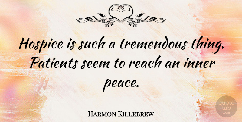 Harmon Killebrew Quote About Inner, Patients, Peace, Tremendous: Hospice Is Such A Tremendous...