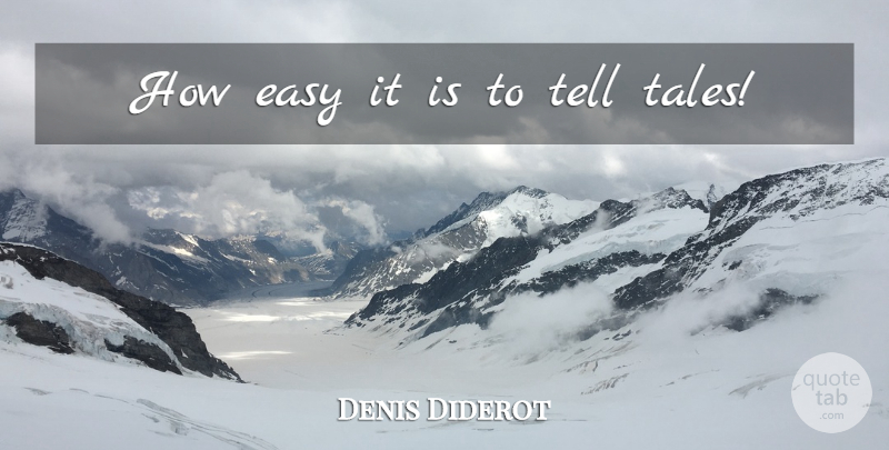 Denis Diderot Quote About Fiction, Easy, Tales: How Easy It Is To...