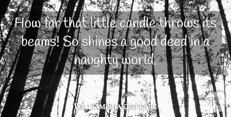 William Shakespeare Quote About Positive, Kindness, Naughty: How Far That Little Candle...