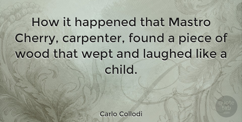 Carlo Collodi Quote About Found, Happened, Italian Writer, Laughed, Piece: How It Happened That Mastro...