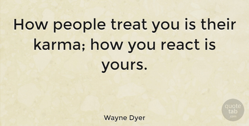 Wayne Dyer Quote About Life, Karma, Spiritual: How People Treat You Is...