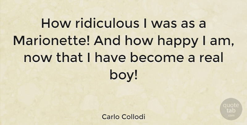 Carlo Collodi Quote About Italian Writer: How Ridiculous I Was As...
