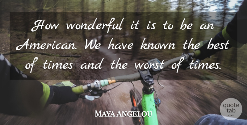 Maya Angelou Quote About Best, Known: How Wonderful It Is To...