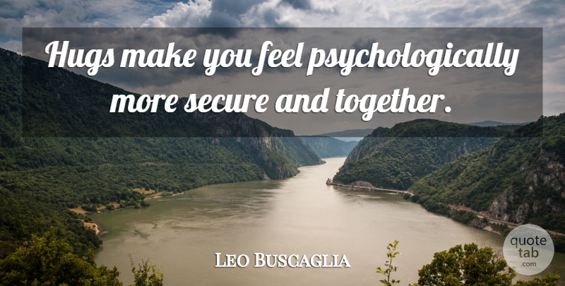 Leo Buscaglia Quote About undefined: Hugs Make You Feel Psychologically...