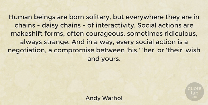 Andy Warhol Quote About Wish, Way, Action: Human Beings Are Born Solitary...