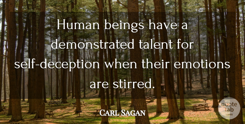 Carl Sagan Quote About Self, Deception, Emotion: Human Beings Have A Demonstrated...