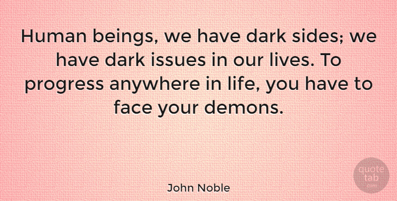 John Noble Quote About Inspirational, Dark, Issues: Human Beings We Have Dark...