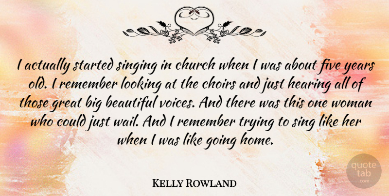 Kelly Rowland Quote About Choirs, Church, Five, Great, Hearing: I Actually Started Singing In...