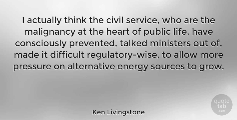 Ken Livingstone Quote About Allow, Civil, Difficult, Energy, Life: I Actually Think The Civil...