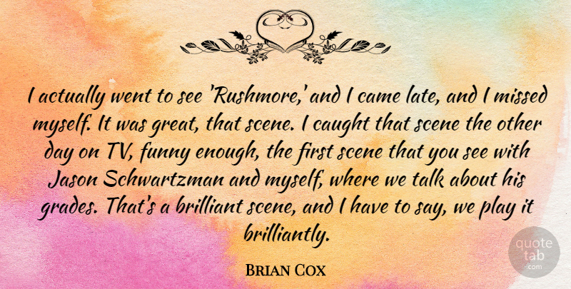Brian Cox Quote About Brilliant, Came, Caught, Funny, Great: I Actually Went To See...
