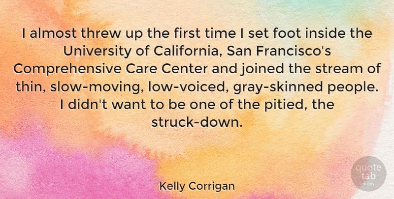 Kelly Corrigan Quote About Almost, Center, Foot, Joined, San: I Almost Threw Up The...