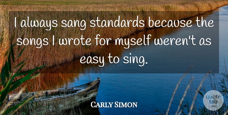 Carly Simon Quote About Song, Easy, Standards: I Always Sang Standards Because...