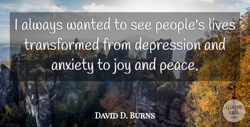 David D. Burns Quote About Anxiety, Lives, Peace: I Always Wanted To See...