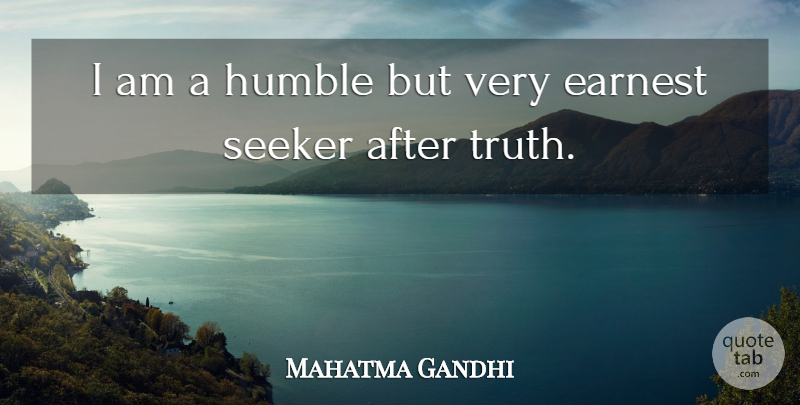 Mahatma Gandhi Quote About Seeker, Truth: I Am A Humble But...