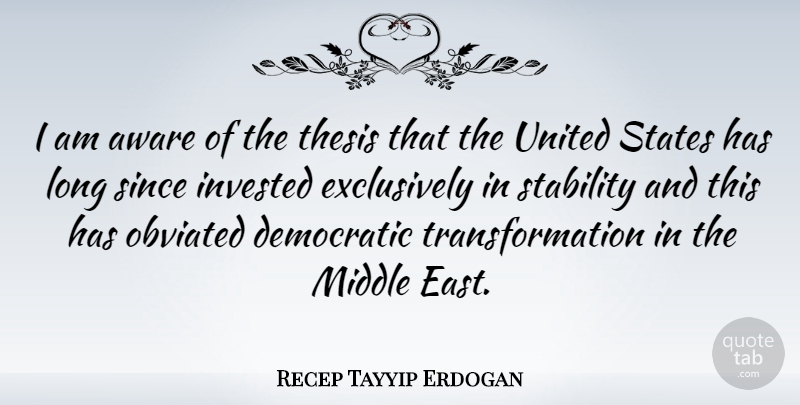Recep Tayyip Erdogan Quote About Long, United States, East: I Am Aware Of The...