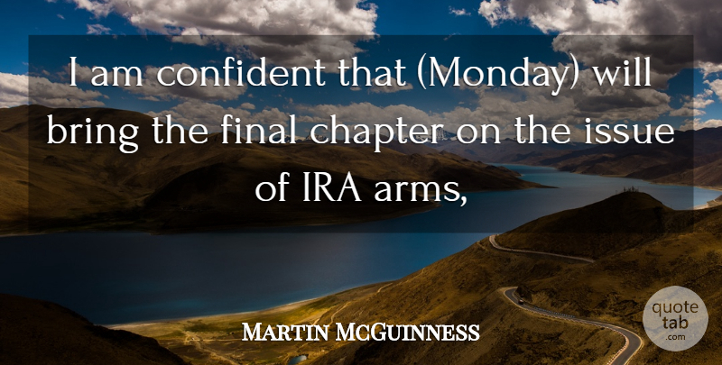 Martin McGuinness Quote About Bring, Chapter, Confident, Final, Ira: I Am Confident That Monday...