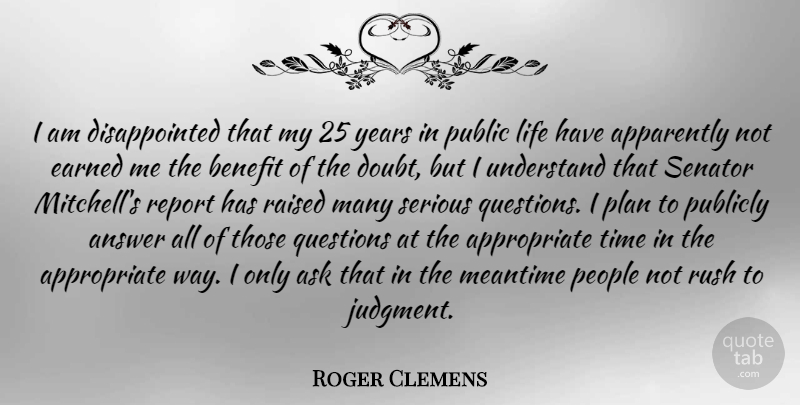 Roger Clemens Quote About Answer, Apparently, Ask, Benefit, Earned: I Am Disappointed That My...