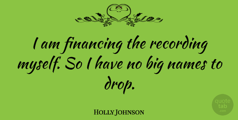Holly Johnson Quote About English Musician, Financing: I Am Financing The Recording...