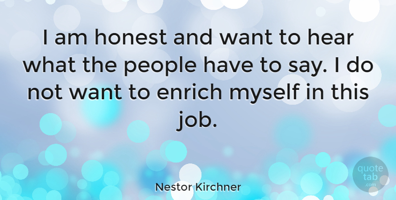 Nestor Kirchner Quote About People: I Am Honest And Want...