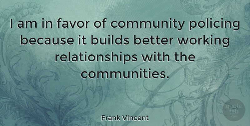 Frank Vincent Quote About Community, Favors: I Am In Favor Of...