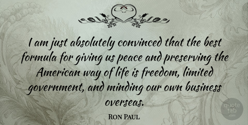 Ron Paul Quote About Peace, Government, Giving: I Am Just Absolutely Convinced...