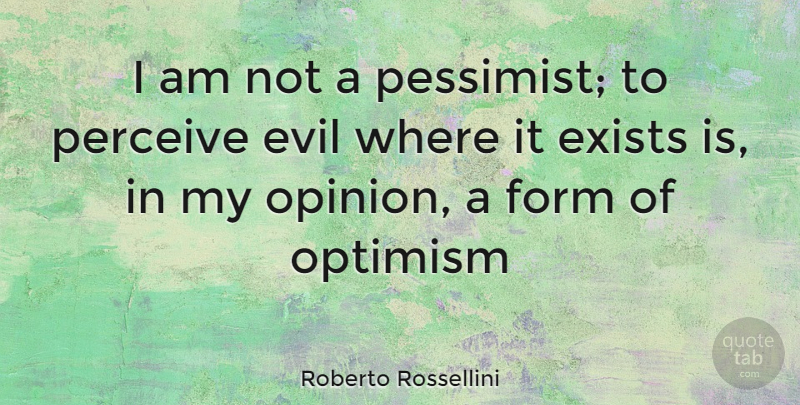 Roberto Rossellini Quote About Evil, Optimism, Opinion: I Am Not A Pessimist...