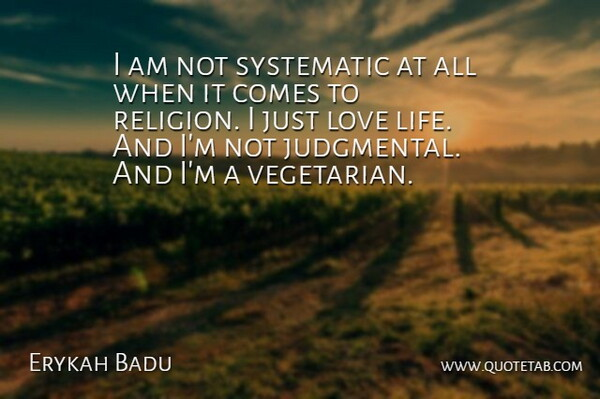 Erykah Badu Quote About Love Life, Systematic, Vegetarian: I Am Not Systematic At...