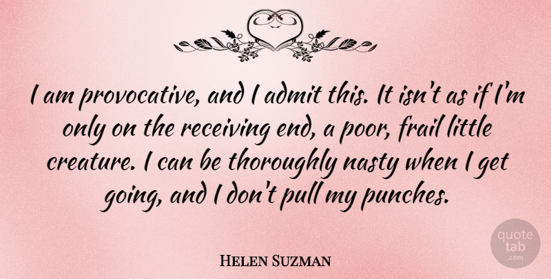 Helen Suzman Quote About Littles, Receiving, Nasty: I Am Provocative And I...
